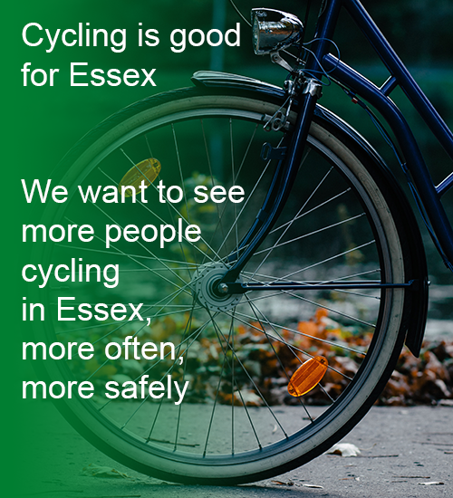 Cycling is good for Essex. We want to see more people cycling in Essex, more safely, more often